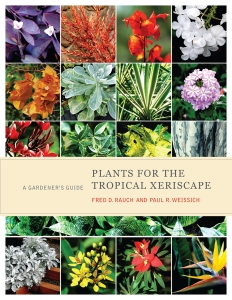Plants for the Tropical Xeriscape: A Gardener's Guide by Fred D. Rauch and Paul R. Weissich (University of Hawaii Press, 2015)